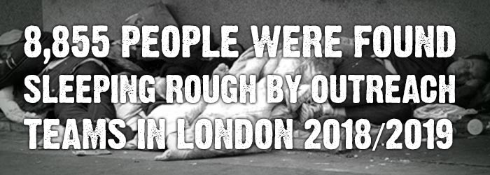 8,855 people were found sleeping rough by outreach teams in London 2018/2019